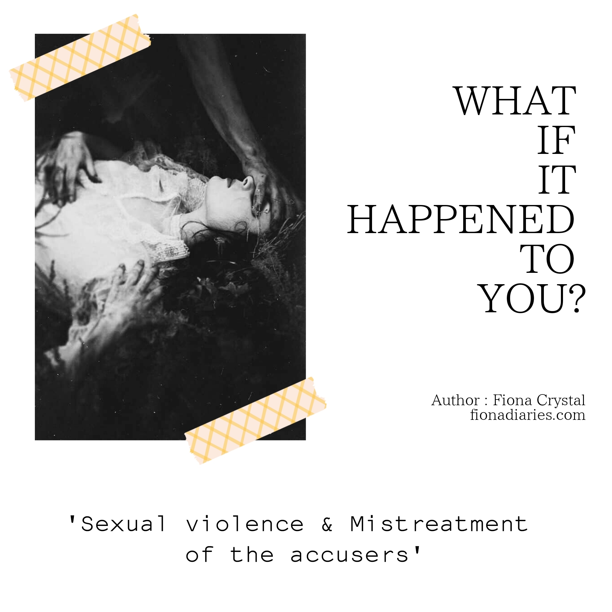 WHAT IF IT HAPPENED TO YOU?  — Sexual Violence & Mistreatment of the accusers